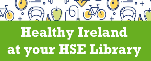 Healthy Ireland at your HSE Library